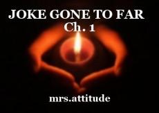 JOKE GONE TO FAR   Ch. 1