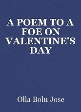 A POEM TO A FOE ON VALENTINE'S DAY