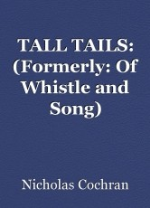 TALL TAILS: (Formerly: Of Whistle and Song) CHAPTER ONE.