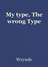 My type, The wrong Type