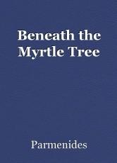 Beneath the Myrtle Tree