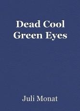 Dead Cool Green Eyes