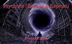 Psychotic (Endure & Explore)