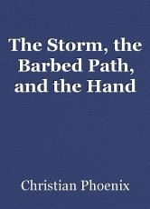 The Storm, the Barbed Path, and the Hand