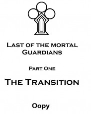 Last of the Mortal Guardians     The Transition