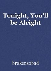 Tonight, You'll be Alright