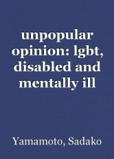 unpopular opinion: lgbt, disabled and mentally ill