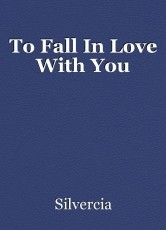 To Fall In Love With You