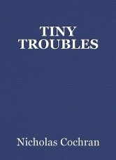 TINY TROUBLES