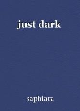 just dark