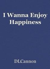 I Wanna Enjoy Happiness