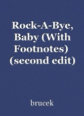 Rock-A-Bye, Baby (With Footnotes)  (second edit)