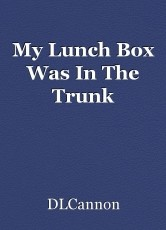 My Lunch Box Was In The Trunk