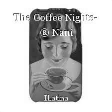 The Coffee Nights- ® Nani