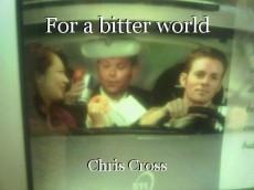 For a bitter world