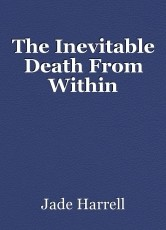 The Inevitable Death From Within