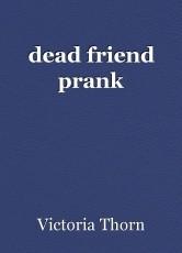 dead friend prank