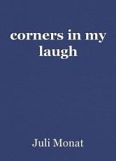 corners in my laugh