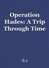 Operation Hades: A Trip Through Time