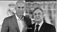 Real Madrid: Digging deeper into troubles