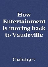 How Entertainment is moving back to Vaudeville through YouTube and Facebook