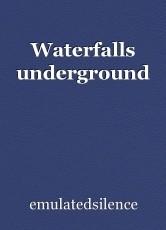 Waterfalls underground