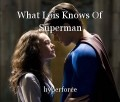 What Lois Knows Of Superman