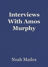 Interviews With Amos Murphy