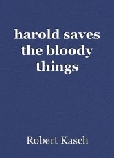 harold saves the bloody things