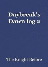 Daybreak's Dawn log 2