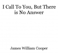 I Call To You, But There is No Answer