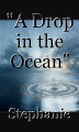 """A Drop in the Ocean"""