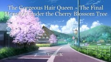 The Gorgeous Hair Queen ~ The Final Moments under the Cherry Blossom Tree