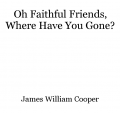 Oh Faithful Friends, Where Have You Gone?