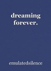 dreaming forever.