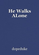 He Walks ALone