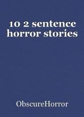 10 2 sentence horror stories