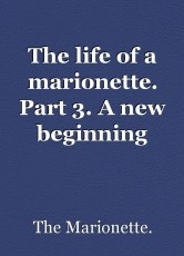 The life of a marionette. Part 3. A new beginning