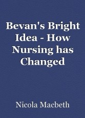 Bevan's Bright Idea - How Nursing has Changed