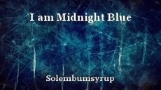 I am Midnight Blue