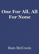 One For All, All For None