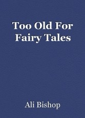 Too Old For Fairy Tales