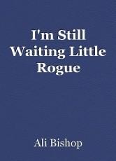 I'm Still Waiting Little Rogue