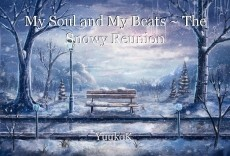 My Soul and My Beats ~ The Snowy Reunion