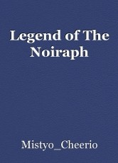 Legend of The Noiraph