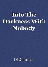 Into The Darkness With Nobody