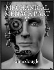MECHANICAL MENACE PART V