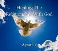 Healing The Relationship With God And Ourselves