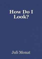 How Do I Look?