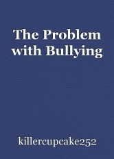 The Problem with Bullying